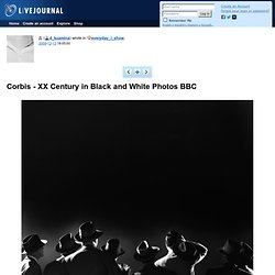 Corbis - XX Century in Black and White Photos BBC - StumbleUpon