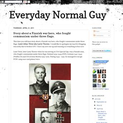 Everyday Normal Guy: Story about a Finnish war hero, who fought communism under three flags.