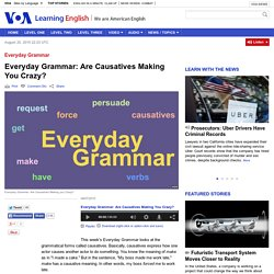 Everyday Grammar: Are Causatives Making You Crazy?