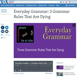 Everyday Grammar: 3 Grammar Rules That Are Dying