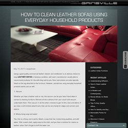 How to Clean Leather Sofas Using Everyday Household Products