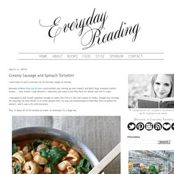 Everyday Reading - Practical Family Living for Book Loving Parents: Creamy Sausage and Spinach Tortellini
