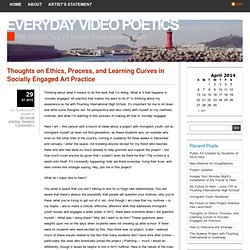 EVERYDAY VIDEO POETICS » Blog Archive » Thoughts on Ethics, Process, and Learning Curves in Socially Engaged Art Practice
