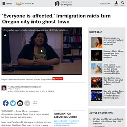 'Everyone is affected.' Immigration raids turn Oregon city into ghost town