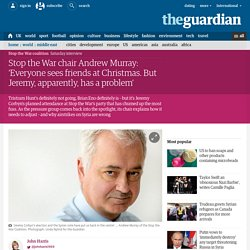 Stop the War chair Andrew Murray: 'Everyone sees friends at Christmas. But Jeremy, apparently, has a problem'