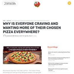 Why is everyone craving and wanting more of their chosen pizza everywhere?