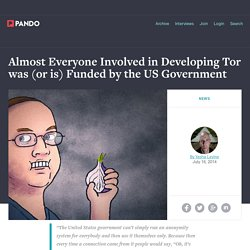 Almost Everyone Involved in Developing Tor was (or is) Funded by the US Government