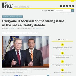 Everyone is focused on the wrong issue in the net neutrality debate