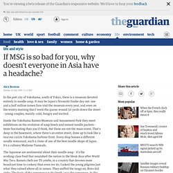 If MSG is so bad for you, why doesn't everyone in Asia have a headache?