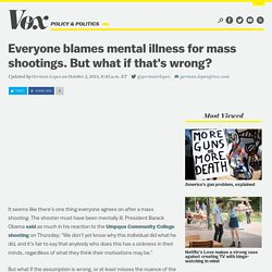 Everyone blames mental illness for mass shootings. But what if that's wrong?