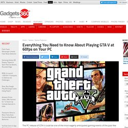 Everything You Need to Know About Playing GTA V at 60fps on Your PC