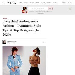 Everything Androgynous Fashion - Definition, Style Tips, & Top Designers (In 2020)