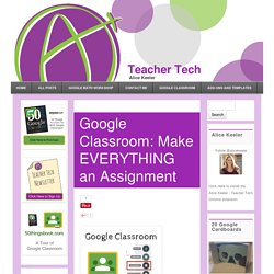 Google Classroom: Make EVERYTHING an Assignment - Teacher Tech