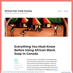 Everything You Must Know Before Using African Black Soap In Canada