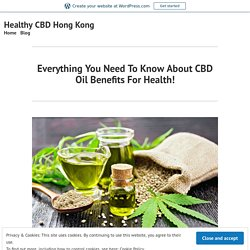 Everything You Need To Know About CBD Oil Benefits For Health! – Healthy CBD Hong Kong