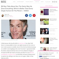 Bill Nye Talks About Sex The Same Way He Does Everything, Which Is Better Than Every Single Human On The Planet — VIDEO