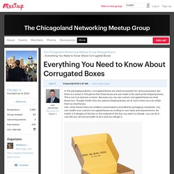 Everything You Need to Know About Corrugated Boxes - The Chicagoland Networking Meetup Group (Chicago, IL)