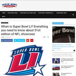 When is Super Bowl LI? Everything you need to know about 51st edition of NFL showcase – Super Bowl Commercials 2017