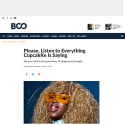 Please, Listen to Everything CupcakKe Is Saying - DJBooth