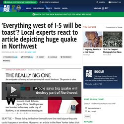 'Everything west of I-5 will be toast'? Local experts react to article depicting huge quake in Northwest