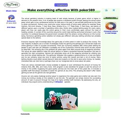 Make everything effective With poker389