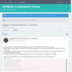 Everything ESP8266 - generic.upload.resetmethod: ck<->nodemcu
