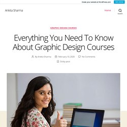 Everything You Need To Know About Graphic Design Courses – Ankita Sharma