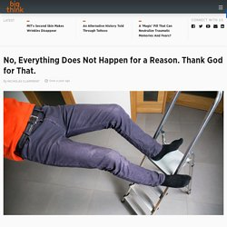 No, Everything Does Not Happen for a Reason. Thank God for That.