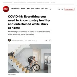 COVID-19: Everything you need to know to stay healthy and entertained while stuck at home