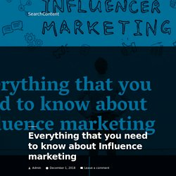 Everything that you need to know about Influence marketing