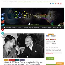 NIKOLA TESLA – Everything is the Light – Interview with Nikola Tesla from 1899 – 369News.net