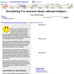 Everything I've learned about adrenal fatigue... at Adrenal Fatigue Cure Support Forum, topic 1737060