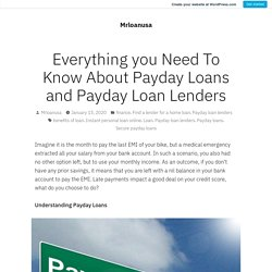 Everything you Need To Know About Payday Loans and Payday LoanLenders