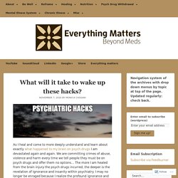 What will it take to wake up these hacks? – Everything Matters: Beyond Meds