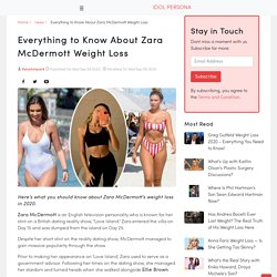 Everything to Know About Zara McDermott Weight Loss