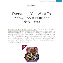 Everything You Want To Know About Nutrient Rich Dates