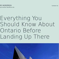 Everything You Should Know About Ontario Before Landing Up There – My WordPress