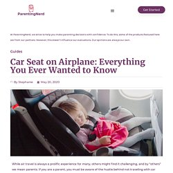 Car Seat on Airplane: Everything You Ever Wanted to Know