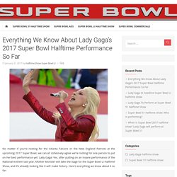 Everything We Know About Lady Gaga's 2017 Super Bowl Halftime Performance So Far