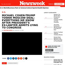 11/29: Michael Cohen-Trump Tower Moscow Deal: Everything We Know After President's Ex-Lawyer Admits Lying to Congress