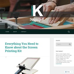 Everything You Need to Know about the Screen Printing Kit