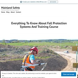 Everything To Know About Fall Protection Systems And Training Course