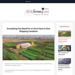 Everything You Need For a 2 Acre Farm in One Shipping Container – REALfarmacy.com