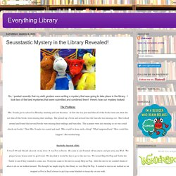 Everything Library: Seusstastic Mystery in the Library Revealed!