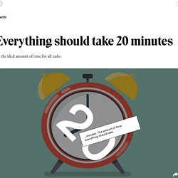 Everything should take 20 minutes