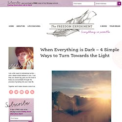 When Everything is Dark – 4 Simple Ways to Turn Towards the Light