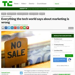 Everything the tech world says about marketing is wrong