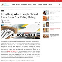 Everything Which People Should Know About The E-Way Billing System - topbestreviews