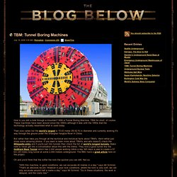 TBM: Tunnel Boring Machines - The Blog Below: A blog about everything Underground
