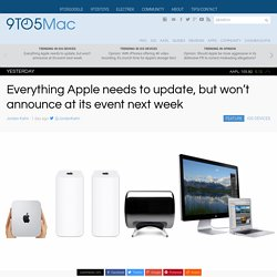 Everything Apple needs to update, but won't announce at its event next week